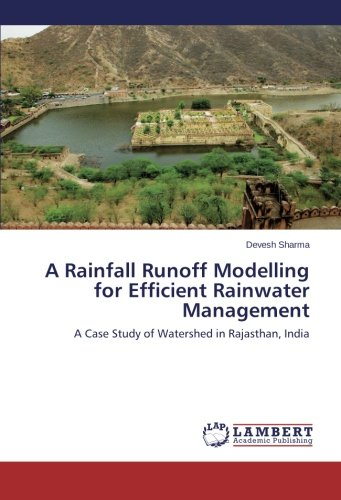 A  Rainfall  Runoff  Modelling  for Efficient Rainwater Management: A Case Study of Watershed in Rajasthan India