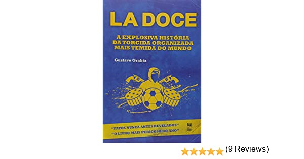 La Doce - A Explosiva Historia Da Torcida Organizada Mais Temida Do Mundo Em Portuguese do Brasil: Amazon.es: Gustavo Grabia: Libros