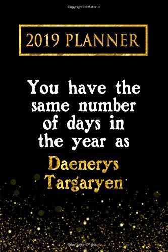 2019 Planner: You Have The Same Number Of Days In The Year As Daenerys Targaryen: Daenerys Targaryen 2019 Planner