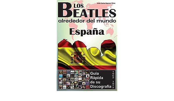 Los Beatles - España - Guía Rápida De Su Discografía: Discografía A Todo Color (1962-1972) (Los Beatles Alrededor Del Mundo nº 5) eBook: Irigoyen Pérez, Juan Carlos: Amazon.es: Tienda Kindle