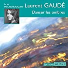 Danser les ombres   Livre audio Auteur(s) : Laurent Gaudé Narrateur(s) : Pauline Huruguen