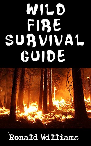 Wildfire Survival Guide: The Ultimate Step-By-Step Beginner's Survival Guide On How To Survive A Wildfire or Forest Fire by [Williams, Ronald]