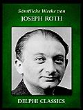 Delphi Saemtliche Werke von Joseph Roth (Illustrierte)