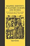 Shaping Identity in Eastern Europe and Russia: Soviet and Polish Accounts of Ukrainian History, 1914-1991 (8)