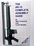 The AR-15 COMPLETE ASSEMBLY GUIDE: A Illistrated Builders Manual for a Step-by-Step Assembly of Your AR15 Rifle VOL. 2