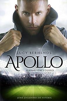 APOLLO: O Amor Vence o Jogo (Jogadores de Futebol Livro 2) por [Berhends, Lucy]