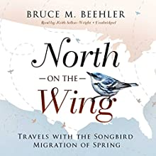 North on the Wing Audiobook by Bruce M. Beehler Narrated by Keith Sellon-Wright