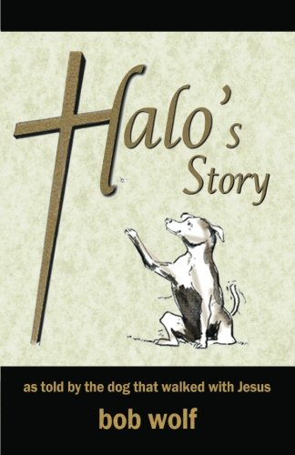 Halo's Story: as told by the dog that walked with Jesus