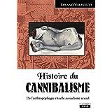Histoire du cannibalisme De l'anthropophagie rituelle au sadisme sexuel (Camion Noir)