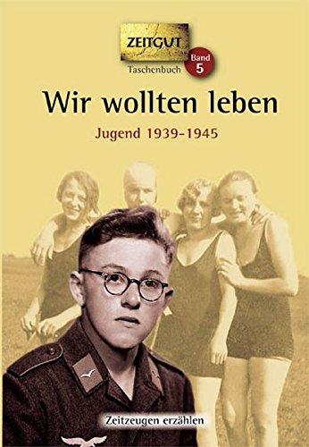 Wir wollten leben. Taschenbuch: Jugend in Deutschland 1939-1945. (Zeitgut Taschenbuch)