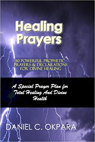 Healing Prayers: 30 Powerful Prophetic Prayers & Declarations For