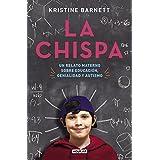 La chispa. Un relato materno sobre educación genialidad y autismo / The Spark (Spanish Edition)