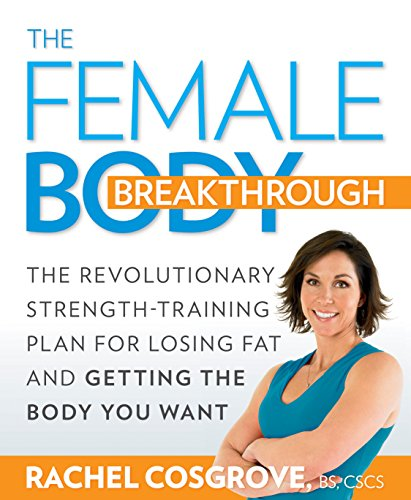 Female Body - The Female Body Breakthrough: The Revolutionary Strength-Training Plan for Losing Fat and Getting the Body You  Want