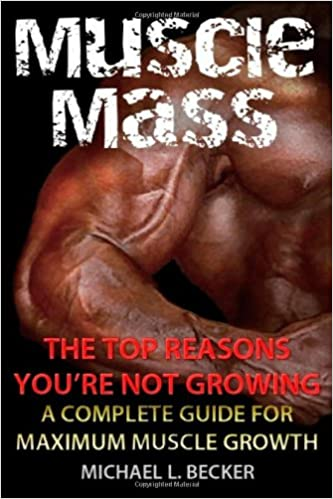 Muscle Mass  The Top Reasons Your Not Growing: A Complete