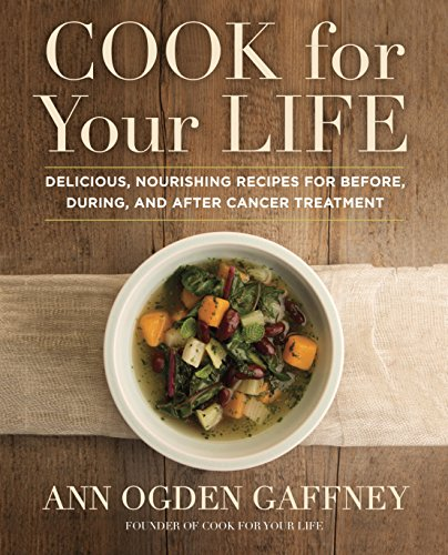 Download Cook For Your Life: Delicious, Nourishing Recipes for Before, During, and After Cancer Treatment Pdf