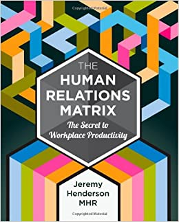 The Human Relations Matrix: The Secret to Workplace Productivity