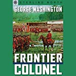 Sterling Point Books: George Washington: Frontier Colonel | Sterling North