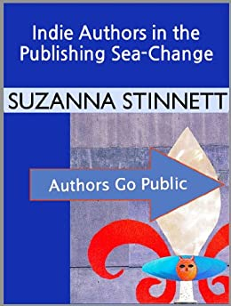 Indie Authors in the Publishing Sea-Change (Authors Go Public Book 1) by [Stinnett, Suzanna]