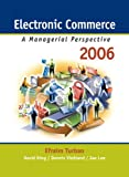 Electronic Commerce : A Managerial Perspective 2006, Turban, Efraim and King, Dave, 0131854615