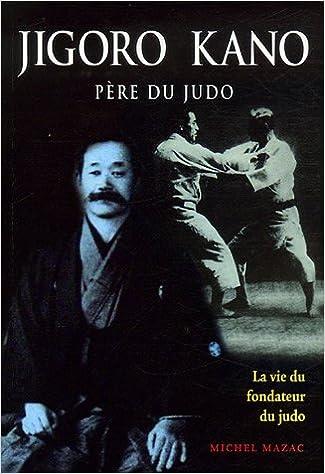 Téléchargement de manuels gratuits en ligne Jigoro Kano : Père du judo La vie du fondateur du judo RTF
