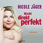 Nicht direkt perfekt | Nicole Jäger