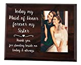 Elegant Signs Maid of Honor Gift - 4x6 Thank You Picture Frame - Today My Maid of Honor, Forever My Sister