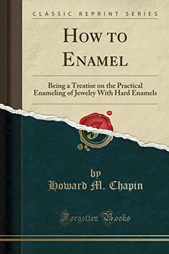 - How to Enamel: Being a Treatise on the Practical Enameling of Jewelry With Hard Enamels (Classic Reprint)