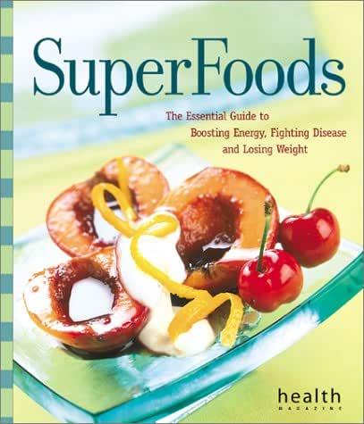 Superfoods: The Essential Guide to Boosting Energy, Fighting Disease, and Losing Weight