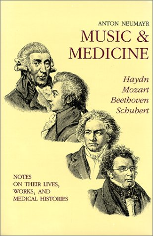 Music & Medicine: Haydn, Mozart, Beethoven, Schubert- Notes on Their Lives, Works, and Medical Histories