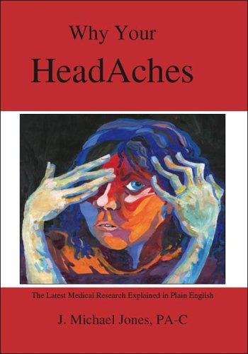 Download Why Your HeadAches: The Latest Medical Research Explained in Plain English PDF