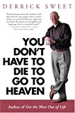 You Don't Have to Die to Go to Heaven, Derrick R. Sweet, 1894622499