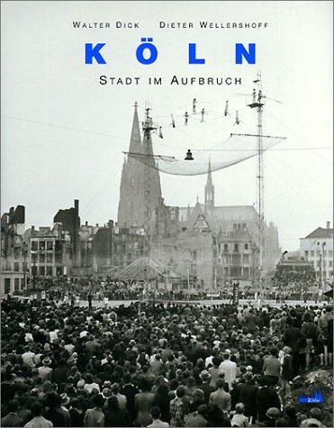 Köln - Stadt im Aufbruch Gebundenes Buch – 1. Januar 2002 Walter Dick Dieter Wellershoff Köln - Stadt im Aufbruch KiWi-Köln