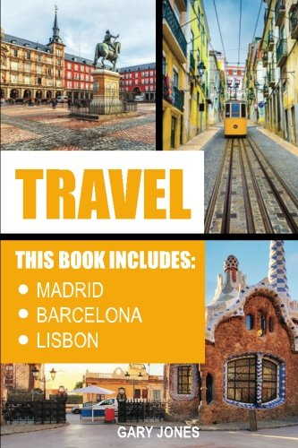 Travel: The Best of Madrid,Barcelona and Lisbon