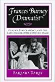 Frances Burney, Dramatist : Gender, Performance, and the Late Eighteenth-Century Stage, Darby, Barbara, 0813120225
