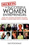 Secrets of Successful Women Entrepreneurs:: How Ten Leading Business Women Turned a Good Idea into a Fortune