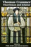 img - for Thomas Cranmer: Churchman and Scholar book / textbook / text book
