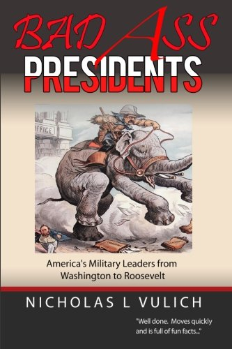 Bad Ass Presidents: America's Military Leaders from Washington to Roosevelt ebook