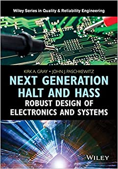 Next Generation HALT and HASS: Robust Design of Electronics and Systems (Quality and Reliability Engineering Series)