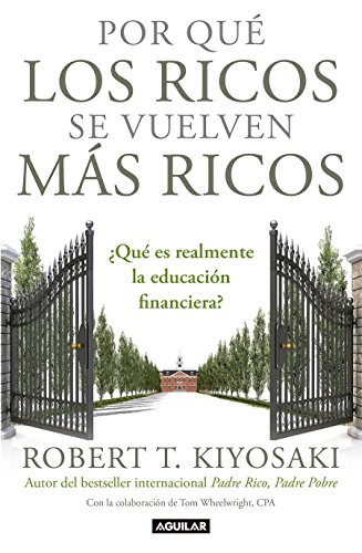 Por que los ricos se vuelven mas ricos: ¿Que es realmente la educacion financiera?/Why the Rich Are Getting Richer:What Is Financial Education..really? (Spanish Edition) [Robert T. Kiyosaki] (Tapa Blanda)