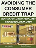 Avoiding the Consumer Credit Trap: How to Pay Down Your Debt and Keep Out of Debt (Money Matters Book 14)