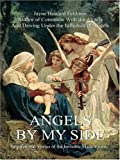 ANGELS BY MY SIDE: Inspirational Stories of the Invisible Made Visible