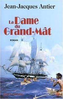 La dame du Grand-Mât : roman, Antier, Jean-Jacques