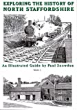 Exploring the History of North Staffordshire: Bk. 1: An Illustrated Guide by Paul Snowdon (Walkabout)