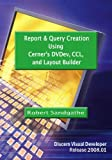 Report and Query Creation Using Cerner's DVDev, CCL and Layout Builder, Robert Sandgathe, 145281368X