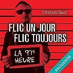 Flic un jour, flic toujours : La 97e heure   Christophe Gavat