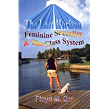 The Last Horizon: Feminine Sexuality & The Class System (Nonfiction in a Fictional Style Book 3)