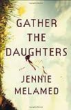 """""""Gather the Daughters A Novel"""" av Jennie Melamed"""