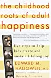The Childhood Roots of Adult Happiness, Edward M. Hallowell, 0345442334