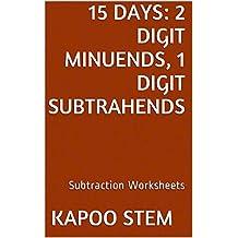 15 Subtraction Worksheets with 2-Digit Minuends, 1-Digit Subtrahends: Math Practice Workbook (15 Days Math Subtraction Series)