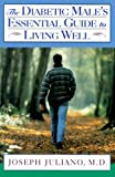 The Diabetic Male's Essential Guide to Living Well, Joseph Juliano, 0805038833